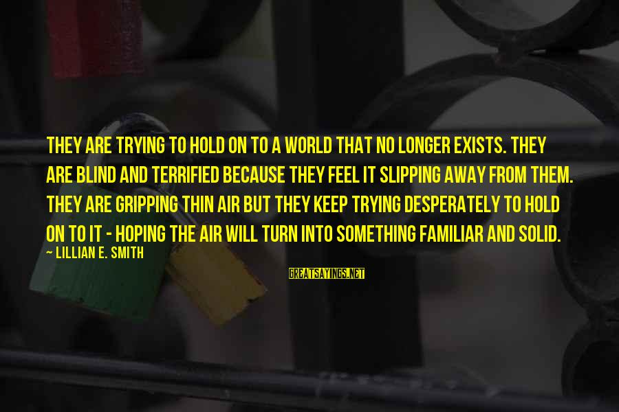 Inception Totem Sayings By Lillian E. Smith: They are trying to hold on to a world that no longer exists. They are
