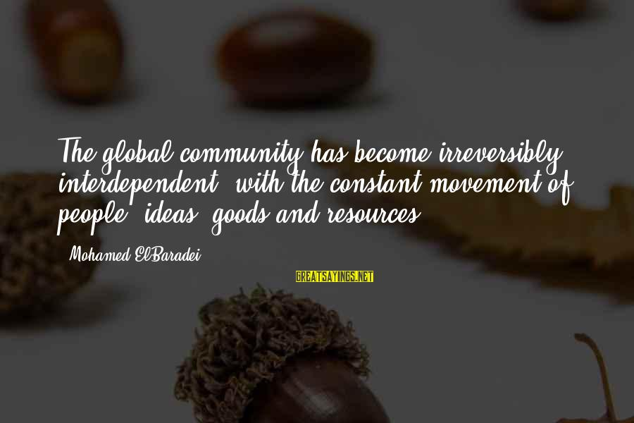 Inception Totem Sayings By Mohamed ElBaradei: The global community has become irreversibly interdependent, with the constant movement of people, ideas, goods