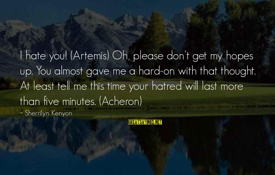 Inception Totem Sayings By Sherrilyn Kenyon: I hate you! (Artemis) Oh, please don't get my hopes up. You almost gave me