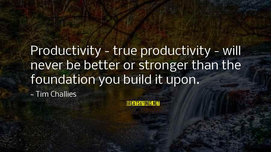 Inception Totem Sayings By Tim Challies: Productivity - true productivity - will never be better or stronger than the foundation you