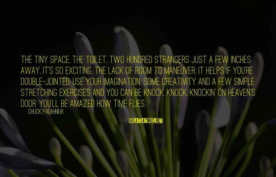 Inches Double Sayings By Chuck Palahniuk: The tiny space, the toilet, two hundred strangers just a few inches away, it's so