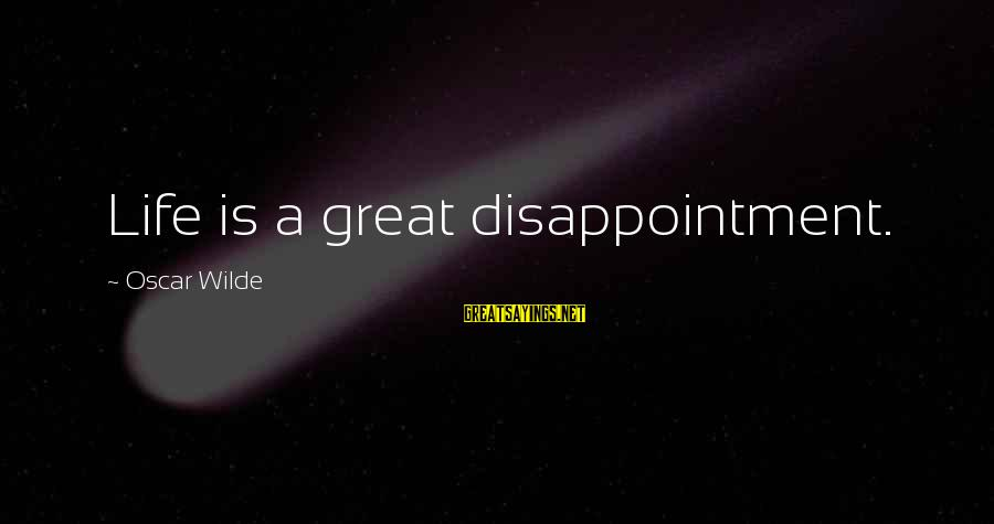 Inches Double Sayings By Oscar Wilde: Life is a great disappointment.