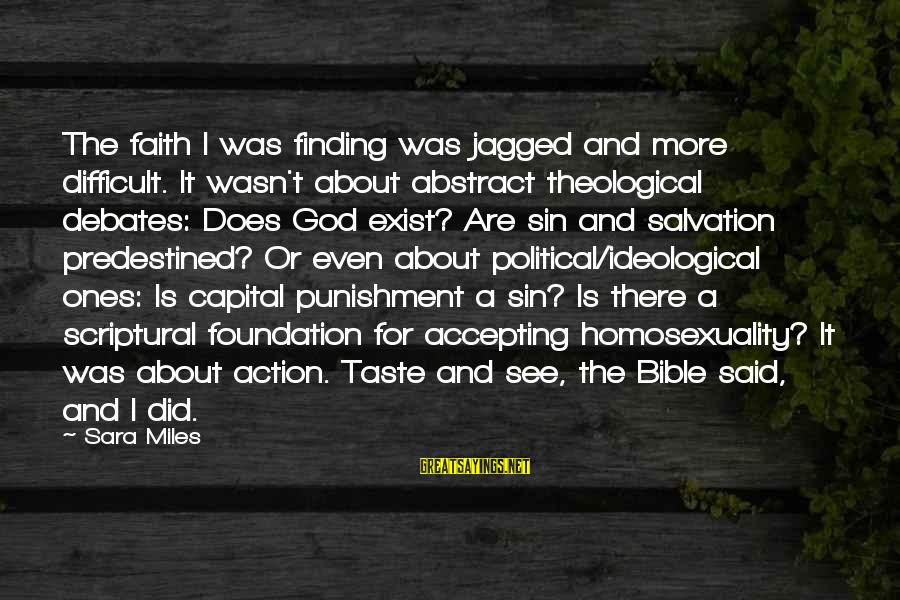 Inches Double Sayings By Sara Miles: The faith I was finding was jagged and more difficult. It wasn't about abstract theological