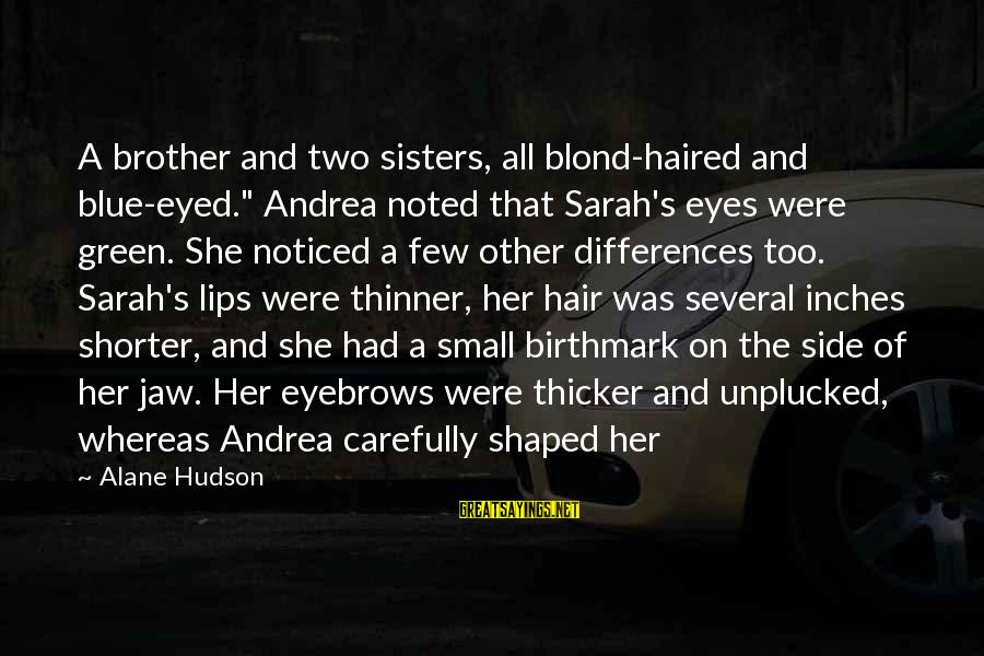 """Inches Sayings By Alane Hudson: A brother and two sisters, all blond-haired and blue-eyed."""" Andrea noted that Sarah's eyes were"""