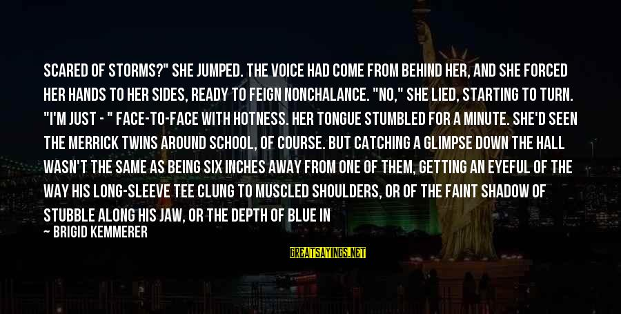 """Inches Sayings By Brigid Kemmerer: Scared of storms?"""" She jumped. The voice had come from behind her, and she forced"""