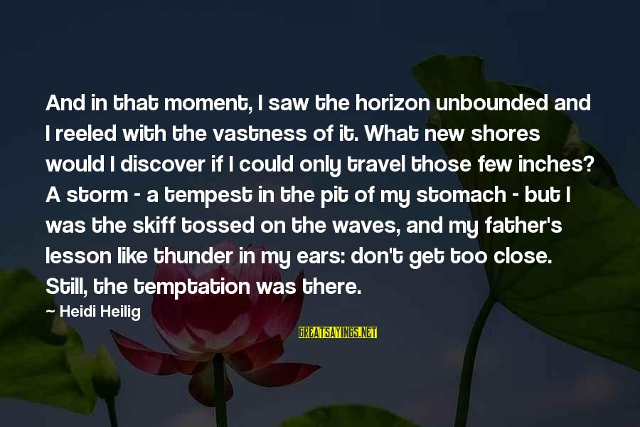 Inches Sayings By Heidi Heilig: And in that moment, I saw the horizon unbounded and I reeled with the vastness