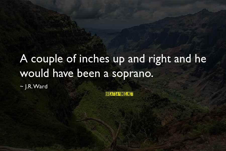 Inches Sayings By J.R. Ward: A couple of inches up and right and he would have been a soprano.