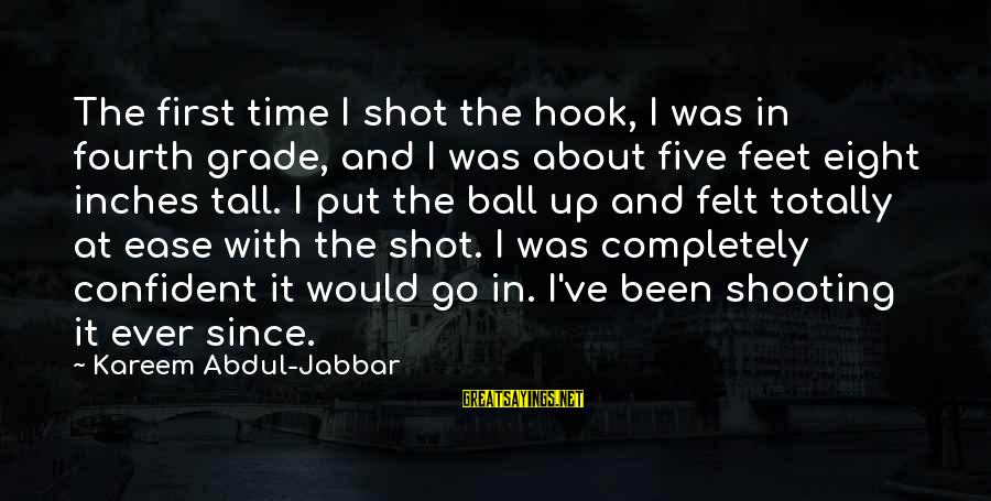 Inches Sayings By Kareem Abdul-Jabbar: The first time I shot the hook, I was in fourth grade, and I was