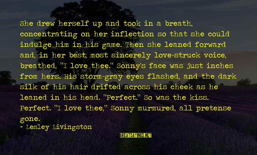 Inches Sayings By Lesley Livingston: She drew herself up and took in a breath, concentrating on her inflection so that