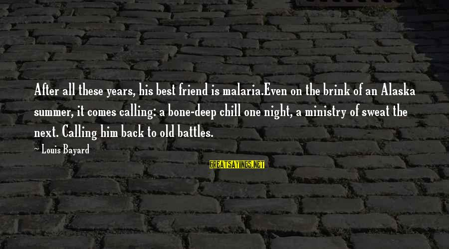 Inches Sayings By Louis Bayard: After all these years, his best friend is malaria.Even on the brink of an Alaska