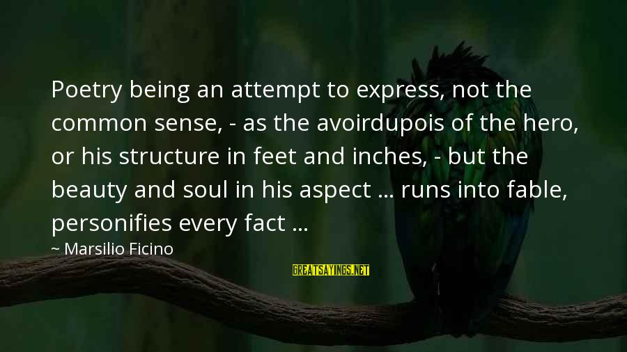 Inches Sayings By Marsilio Ficino: Poetry being an attempt to express, not the common sense, - as the avoirdupois of