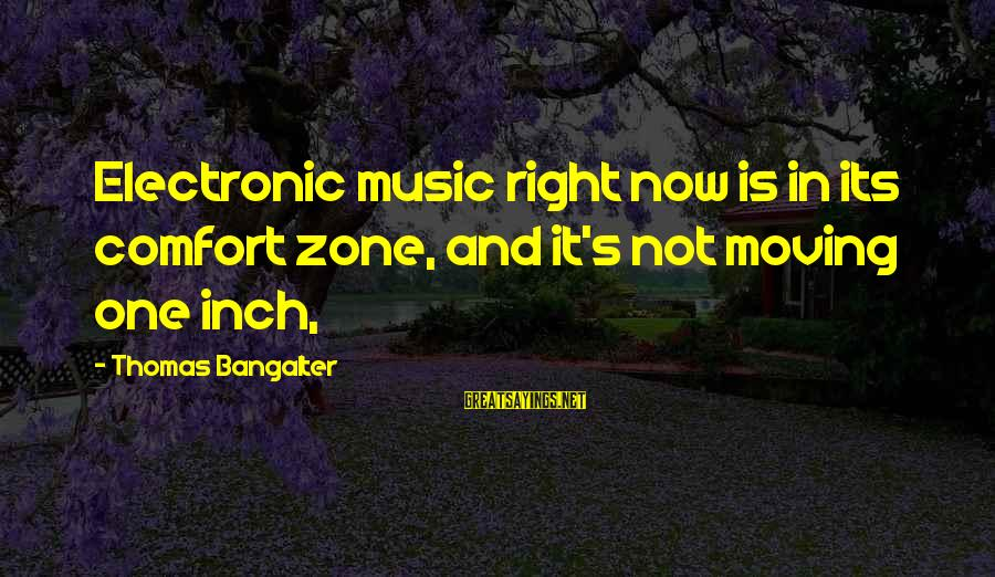 Inches Sayings By Thomas Bangalter: Electronic music right now is in its comfort zone, and it's not moving one inch,