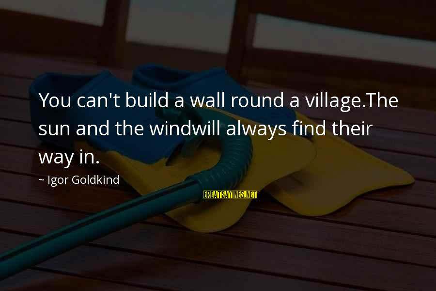 Inclusivity In Diversity Sayings By Igor Goldkind: You can't build a wall round a village.The sun and the windwill always find their