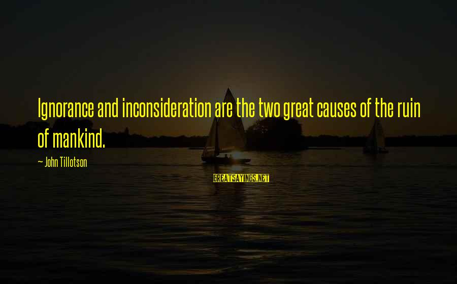 Inconsideration Sayings By John Tillotson: Ignorance and inconsideration are the two great causes of the ruin of mankind.