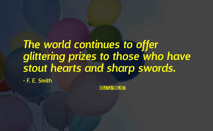 Increasily Sayings By F. E. Smith: The world continues to offer glittering prizes to those who have stout hearts and sharp
