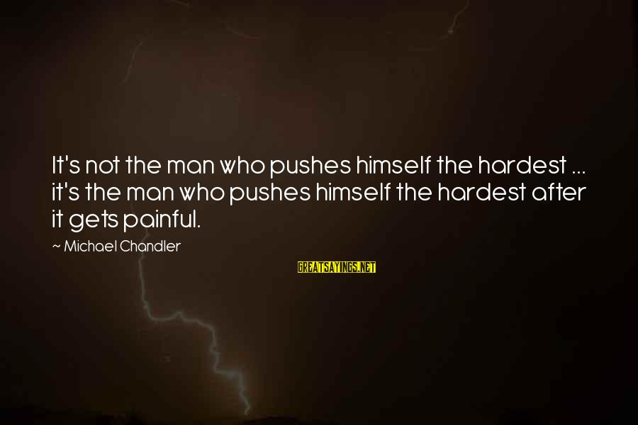 Increasily Sayings By Michael Chandler: It's not the man who pushes himself the hardest ... it's the man who pushes