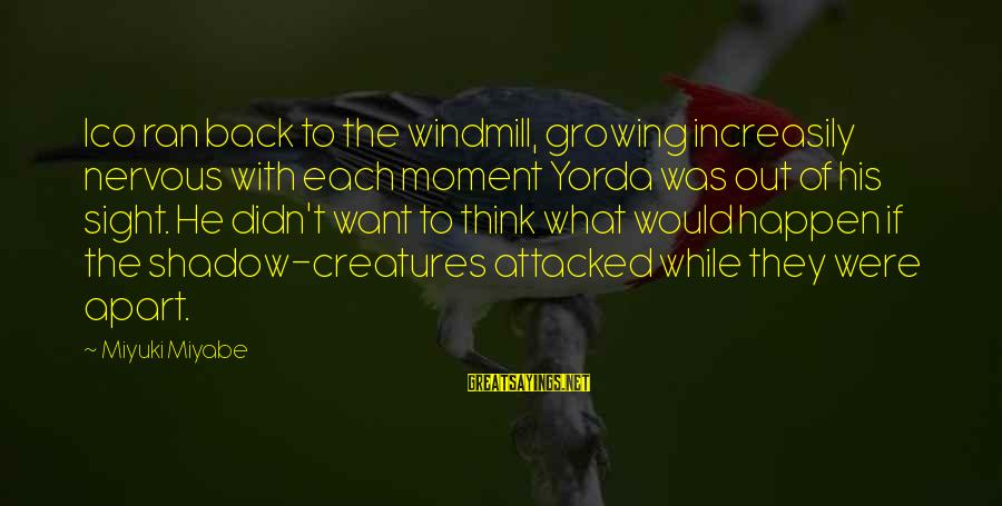 Increasily Sayings By Miyuki Miyabe: Ico ran back to the windmill, growing increasily nervous with each moment Yorda was out