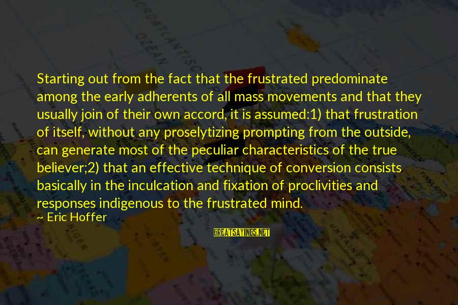 Inculcation Sayings By Eric Hoffer: Starting out from the fact that the frustrated predominate among the early adherents of all