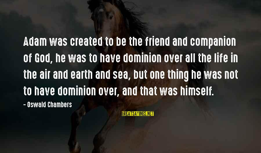 Inculcation Sayings By Oswald Chambers: Adam was created to be the friend and companion of God, he was to have