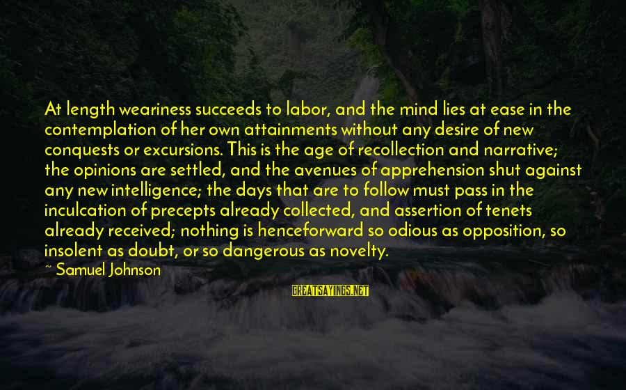 Inculcation Sayings By Samuel Johnson: At length weariness succeeds to labor, and the mind lies at ease in the contemplation
