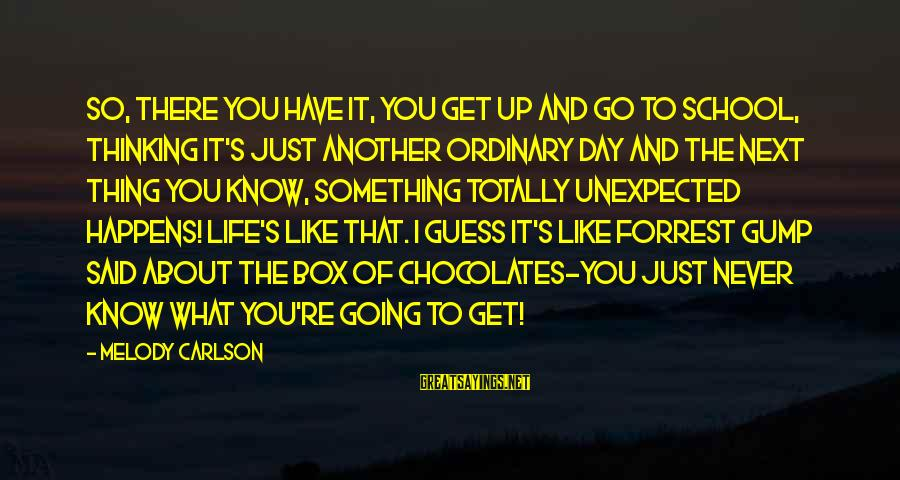 Indaba Sayings By Melody Carlson: So, there you have it, you get up and go to school, thinking it's just