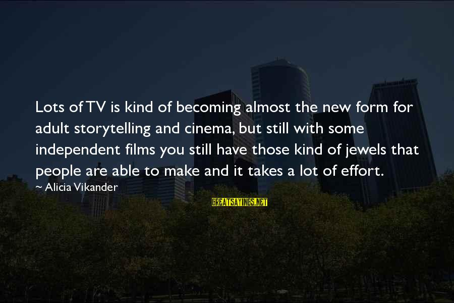 Independent Films Sayings By Alicia Vikander: Lots of TV is kind of becoming almost the new form for adult storytelling and
