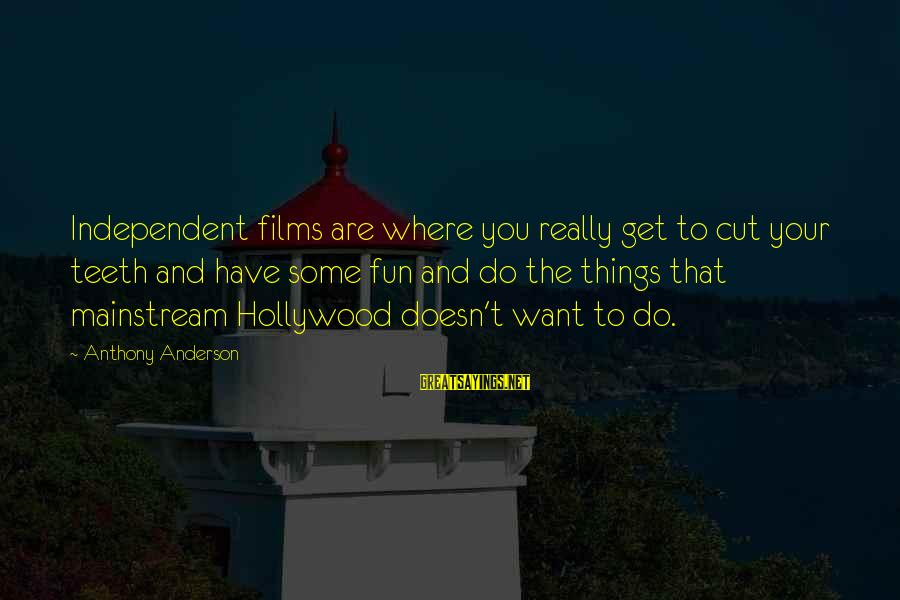 Independent Films Sayings By Anthony Anderson: Independent films are where you really get to cut your teeth and have some fun