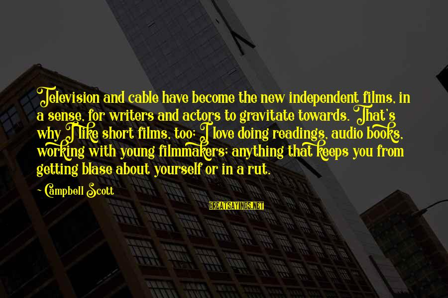 Independent Films Sayings By Campbell Scott: Television and cable have become the new independent films, in a sense, for writers and
