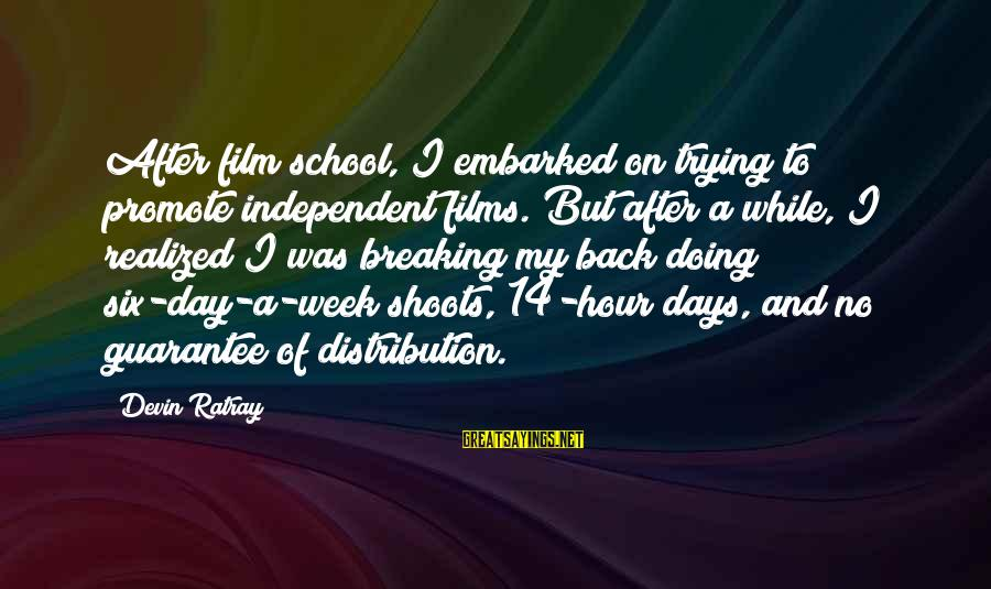 Independent Films Sayings By Devin Ratray: After film school, I embarked on trying to promote independent films. But after a while,