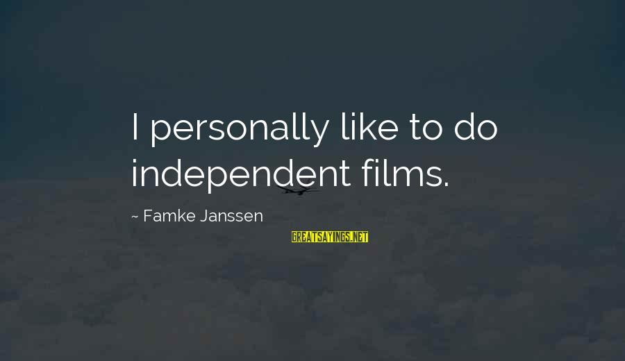 Independent Films Sayings By Famke Janssen: I personally like to do independent films.