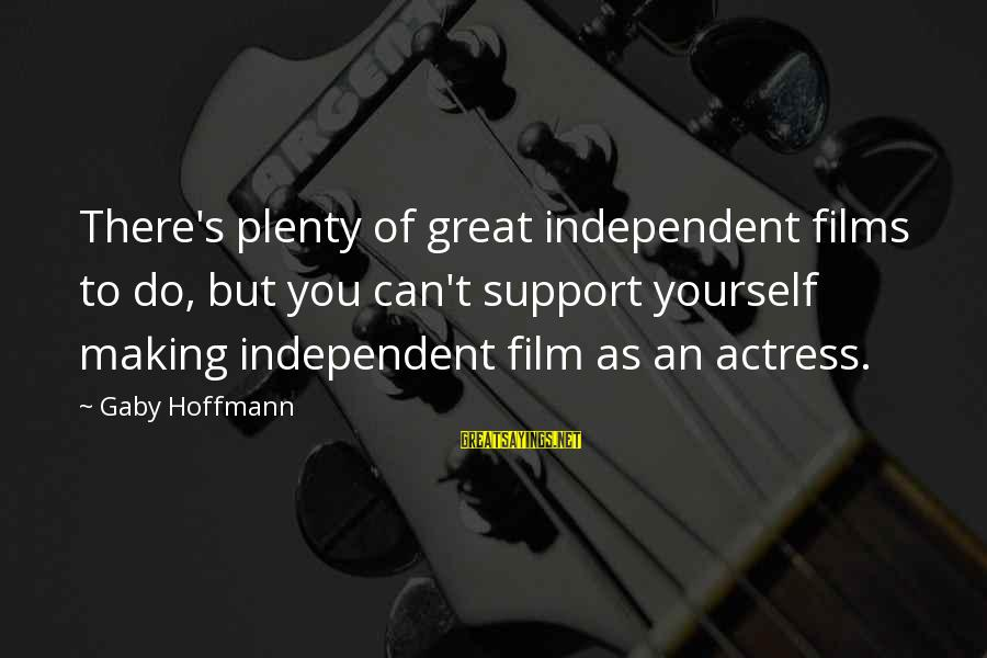 Independent Films Sayings By Gaby Hoffmann: There's plenty of great independent films to do, but you can't support yourself making independent