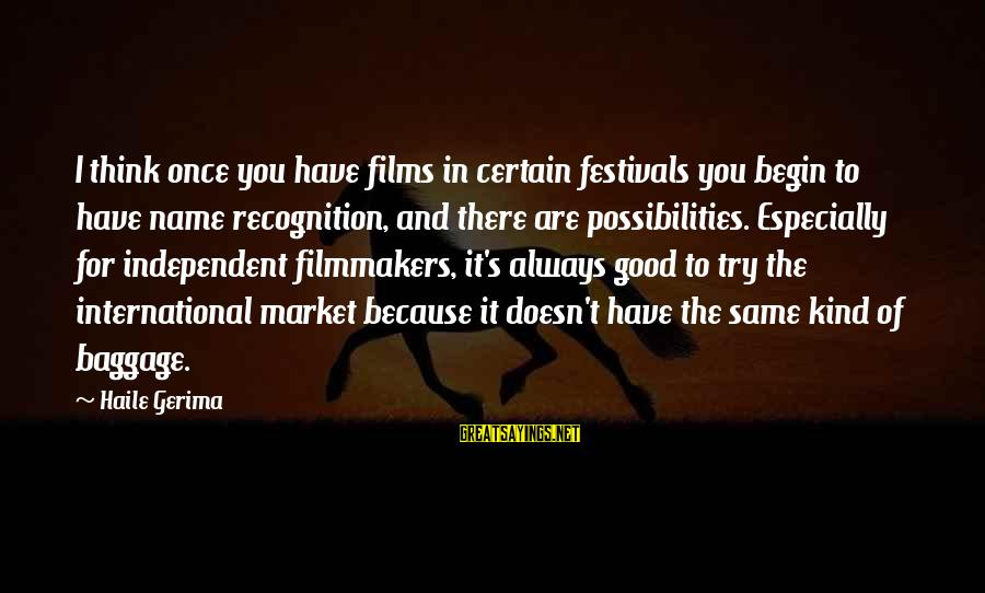 Independent Films Sayings By Haile Gerima: I think once you have films in certain festivals you begin to have name recognition,