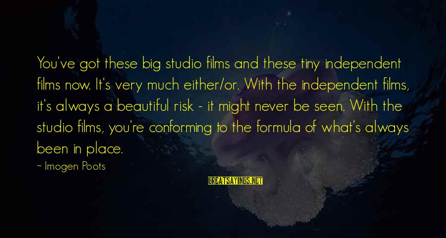Independent Films Sayings By Imogen Poots: You've got these big studio films and these tiny independent films now. It's very much