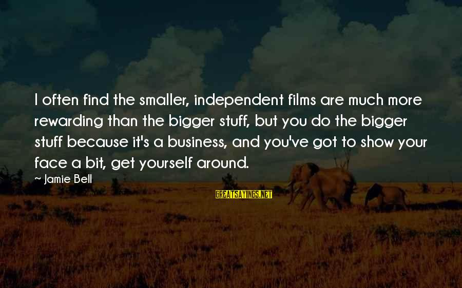 Independent Films Sayings By Jamie Bell: I often find the smaller, independent films are much more rewarding than the bigger stuff,