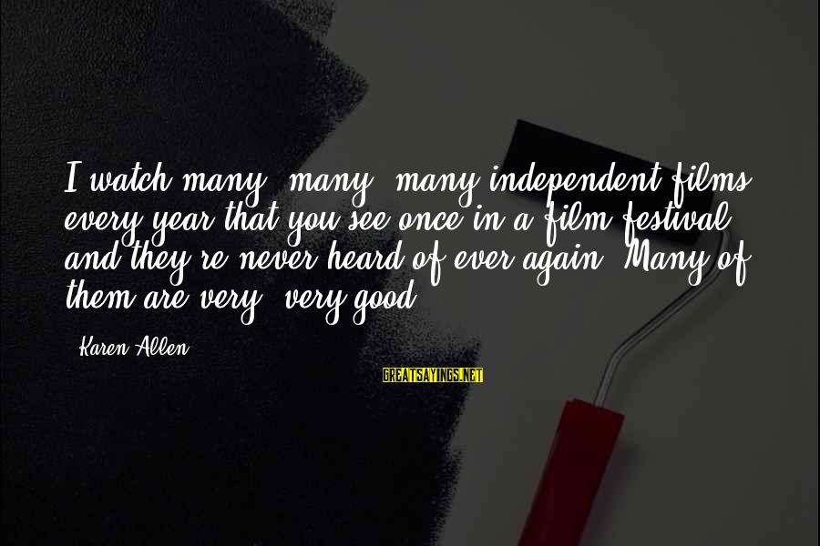 Independent Films Sayings By Karen Allen: I watch many, many, many independent films every year that you see once in a
