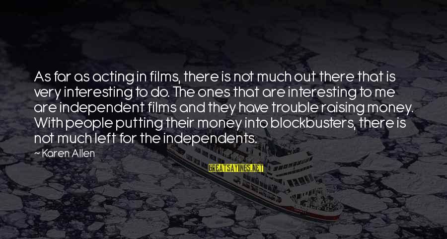 Independent Films Sayings By Karen Allen: As far as acting in films, there is not much out there that is very