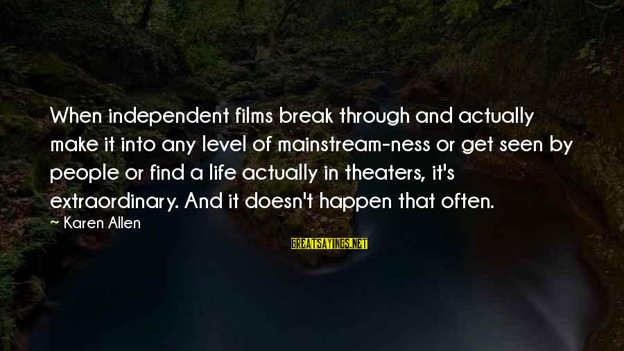 Independent Films Sayings By Karen Allen: When independent films break through and actually make it into any level of mainstream-ness or