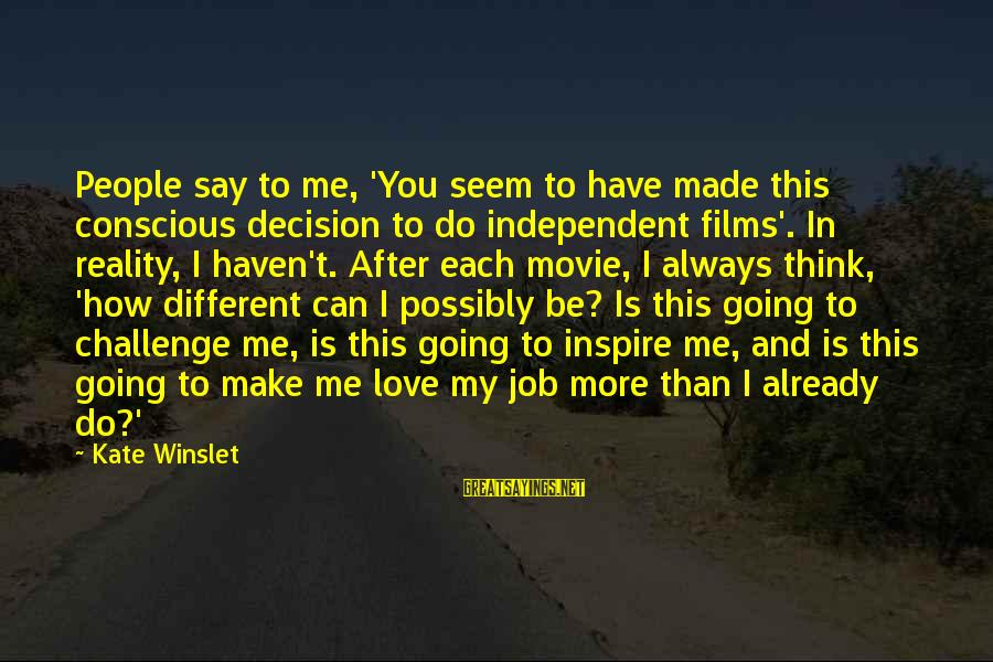 Independent Films Sayings By Kate Winslet: People say to me, 'You seem to have made this conscious decision to do independent