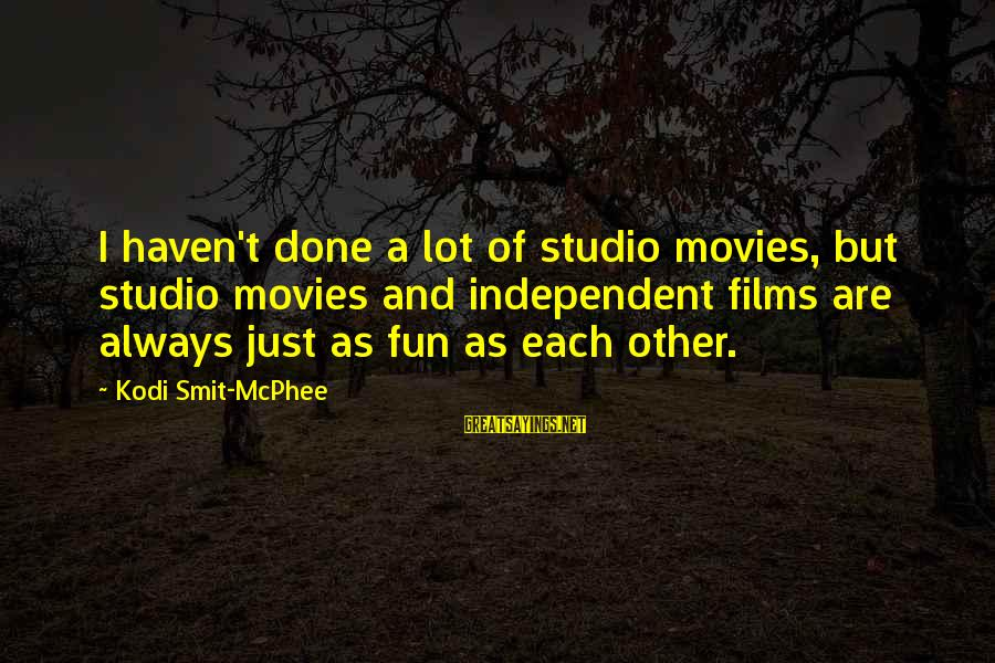 Independent Films Sayings By Kodi Smit-McPhee: I haven't done a lot of studio movies, but studio movies and independent films are