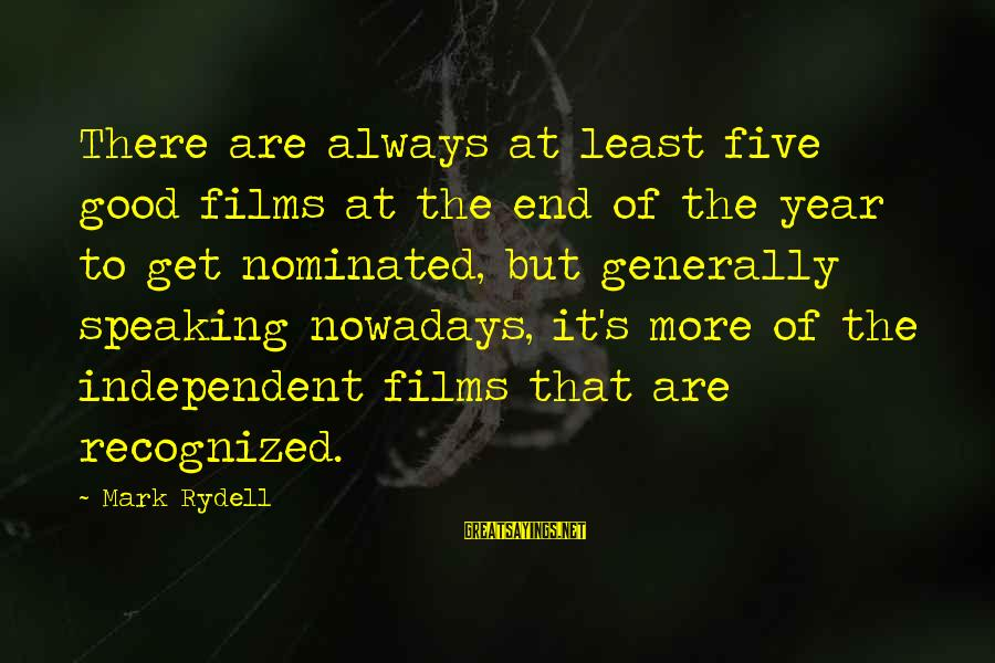 Independent Films Sayings By Mark Rydell: There are always at least five good films at the end of the year to