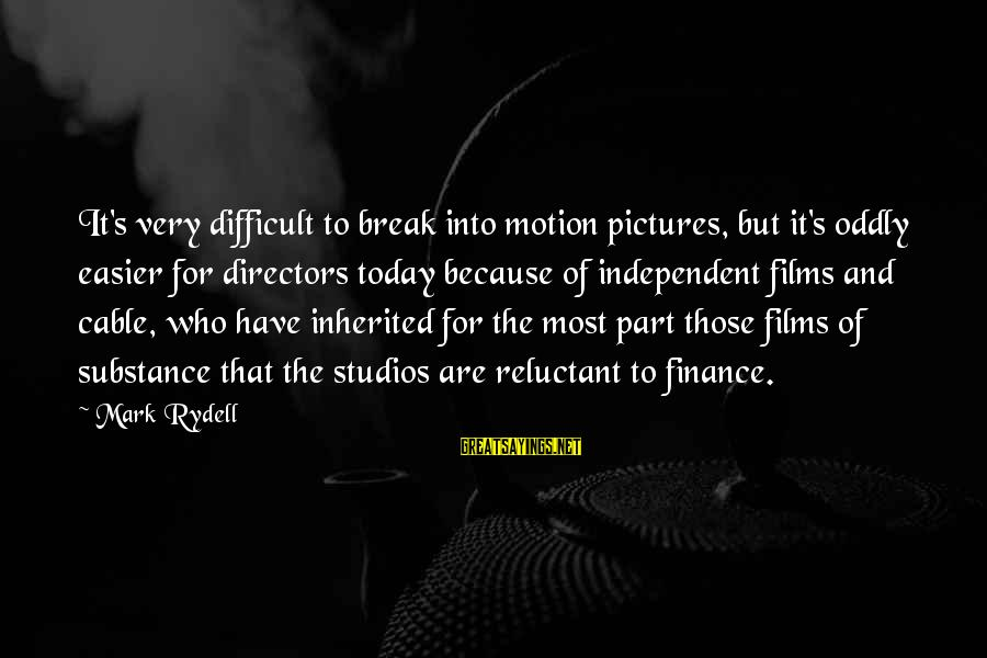Independent Films Sayings By Mark Rydell: It's very difficult to break into motion pictures, but it's oddly easier for directors today