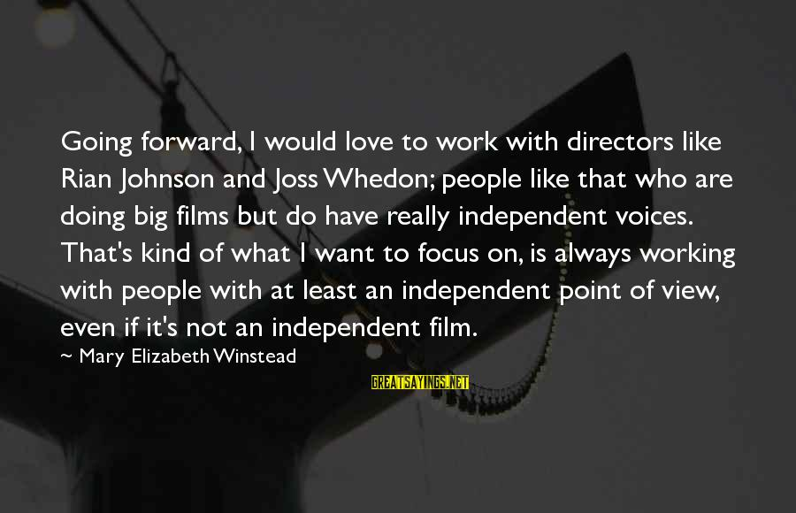 Independent Films Sayings By Mary Elizabeth Winstead: Going forward, I would love to work with directors like Rian Johnson and Joss Whedon;