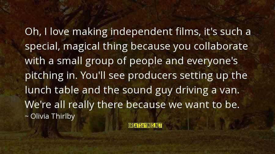 Independent Films Sayings By Olivia Thirlby: Oh, I love making independent films, it's such a special, magical thing because you collaborate