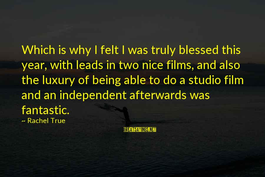 Independent Films Sayings By Rachel True: Which is why I felt I was truly blessed this year, with leads in two