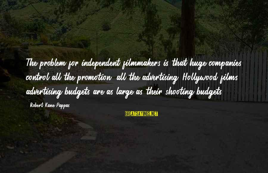Independent Films Sayings By Robert Kane Pappas: The problem for independent filmmakers is that huge companies control all the promotion, all the