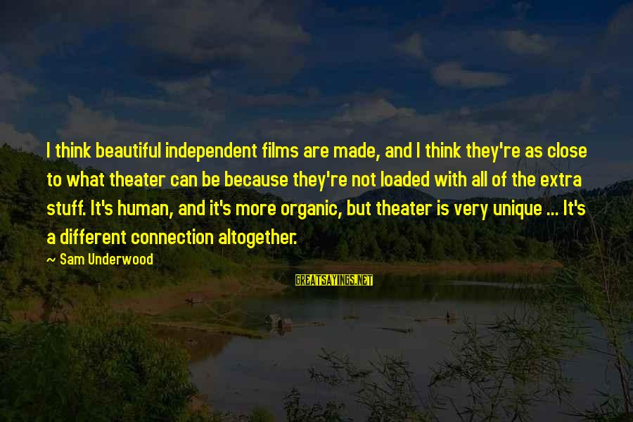 Independent Films Sayings By Sam Underwood: I think beautiful independent films are made, and I think they're as close to what