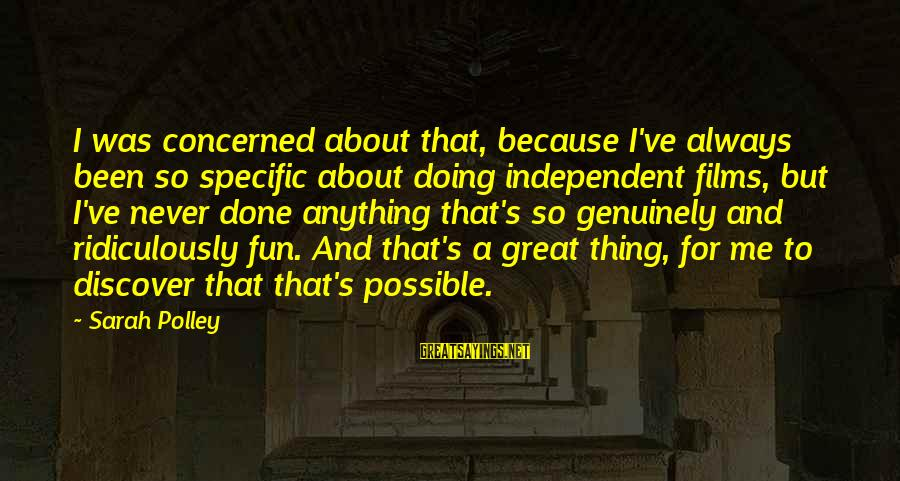 Independent Films Sayings By Sarah Polley: I was concerned about that, because I've always been so specific about doing independent films,