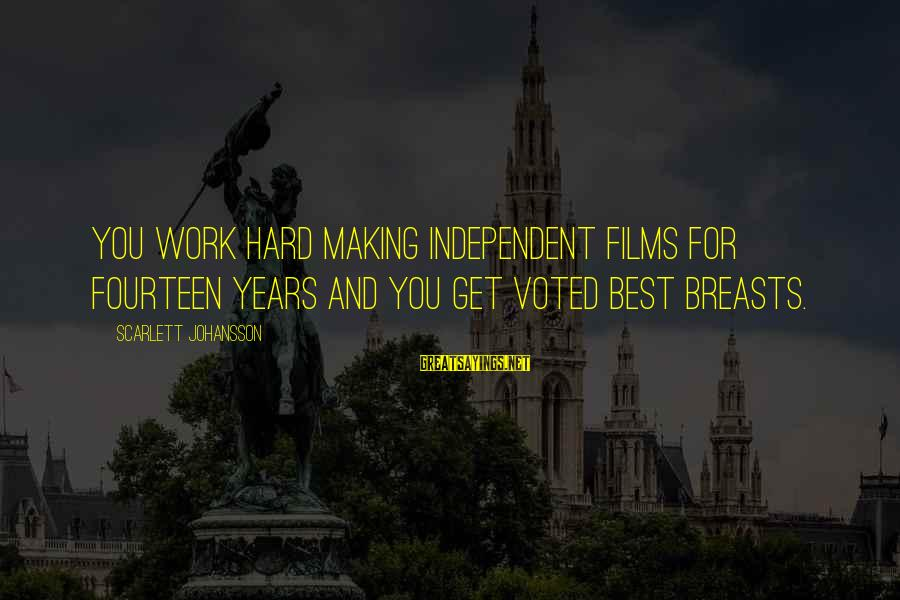 Independent Films Sayings By Scarlett Johansson: You work hard making independent films for fourteen years and you get voted best breasts.