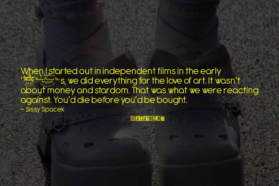 Independent Films Sayings By Sissy Spacek: When I started out in independent films in the early '70s, we did everything for