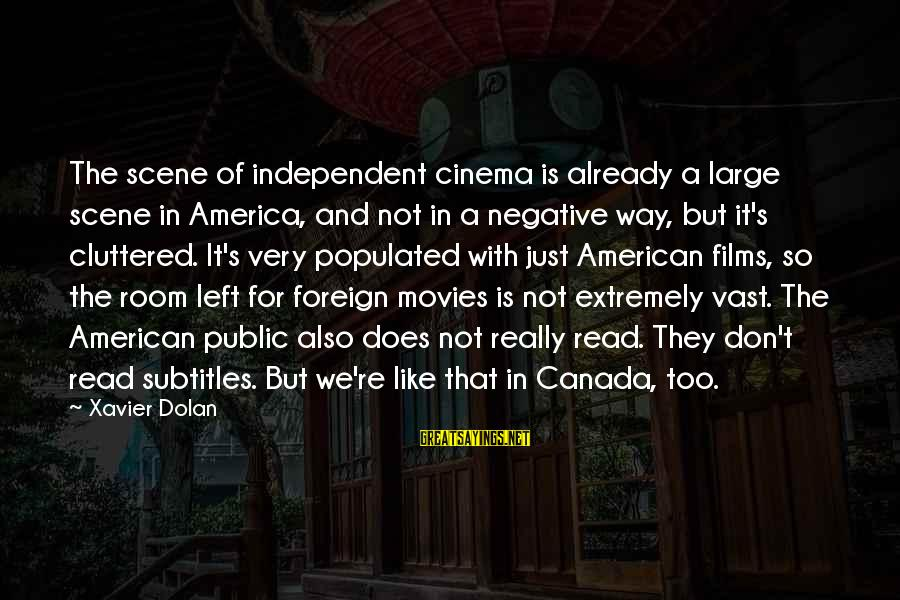 Independent Films Sayings By Xavier Dolan: The scene of independent cinema is already a large scene in America, and not in